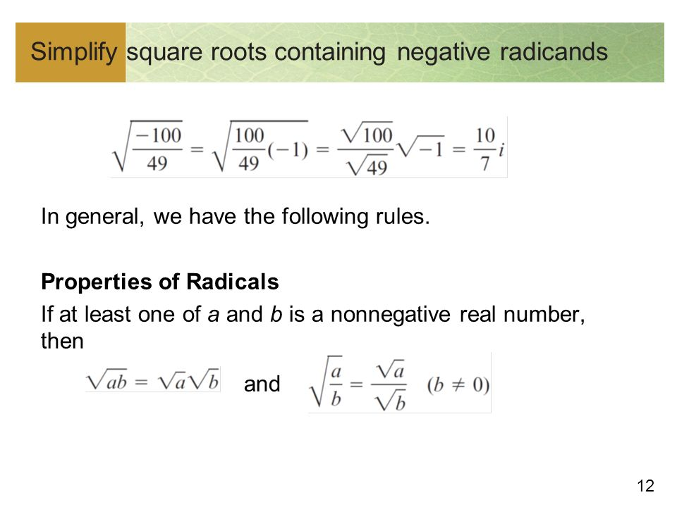 12 Simplify square roots containing negative radicands In general, we have the following rules.