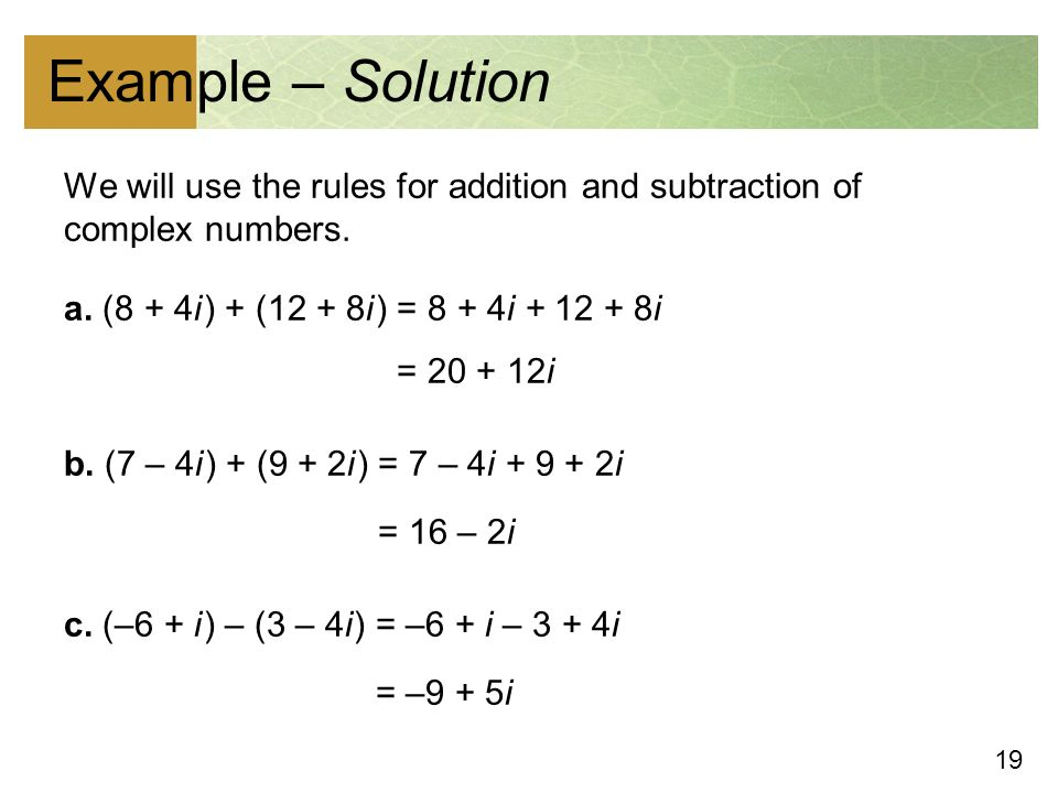 19 Example – Solution We will use the rules for addition and subtraction of complex numbers.