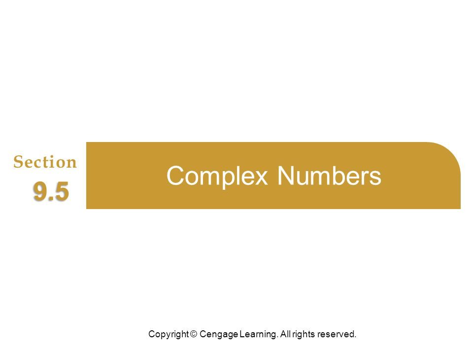 Copyright © Cengage Learning. All rights reserved. Section 9.5 Complex Numbers
