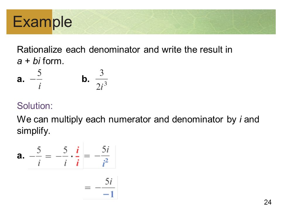 24 Example Rationalize each denominator and write the result in a + bi form.