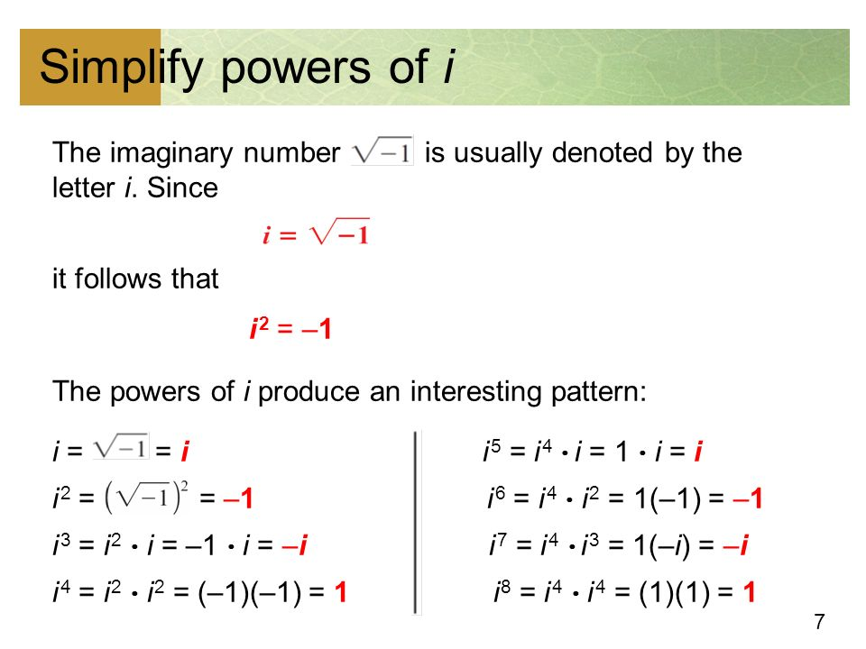 7 Simplify powers of i The imaginary number is usually denoted by the letter i.