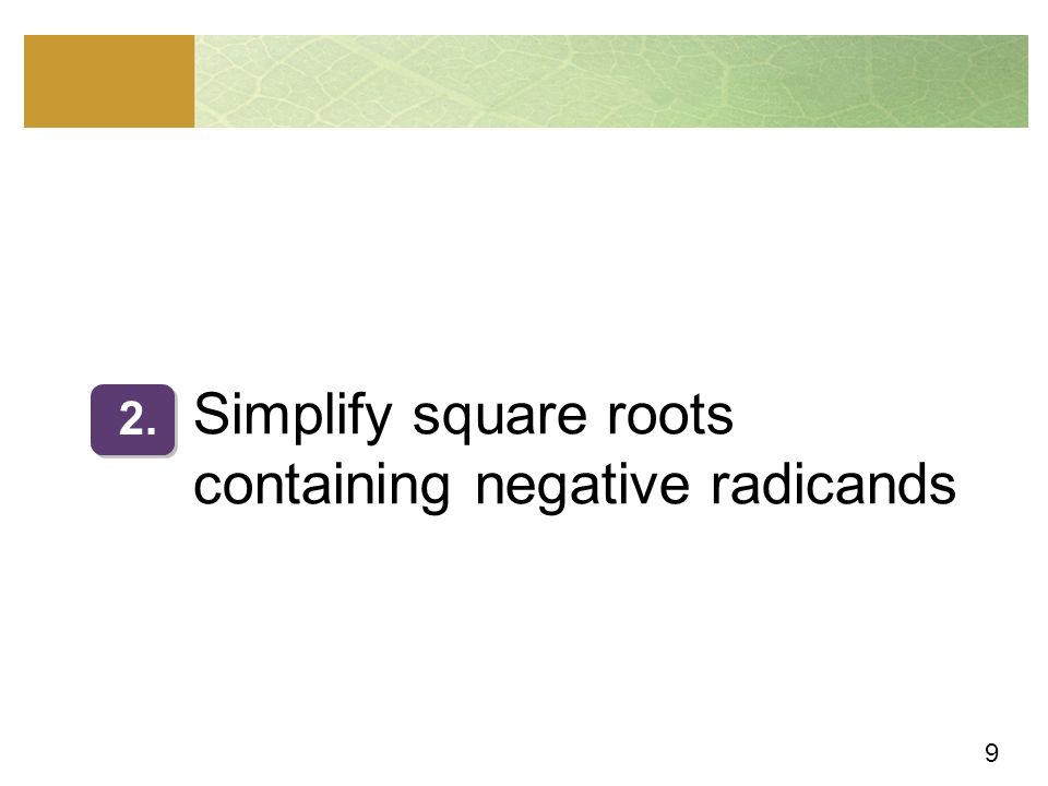 9 Simplify square roots containing negative radicands 2.