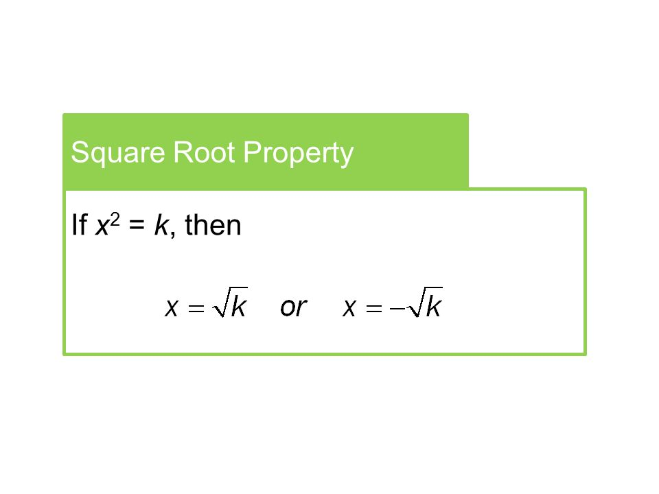 Square Root Property If x 2 = k, then