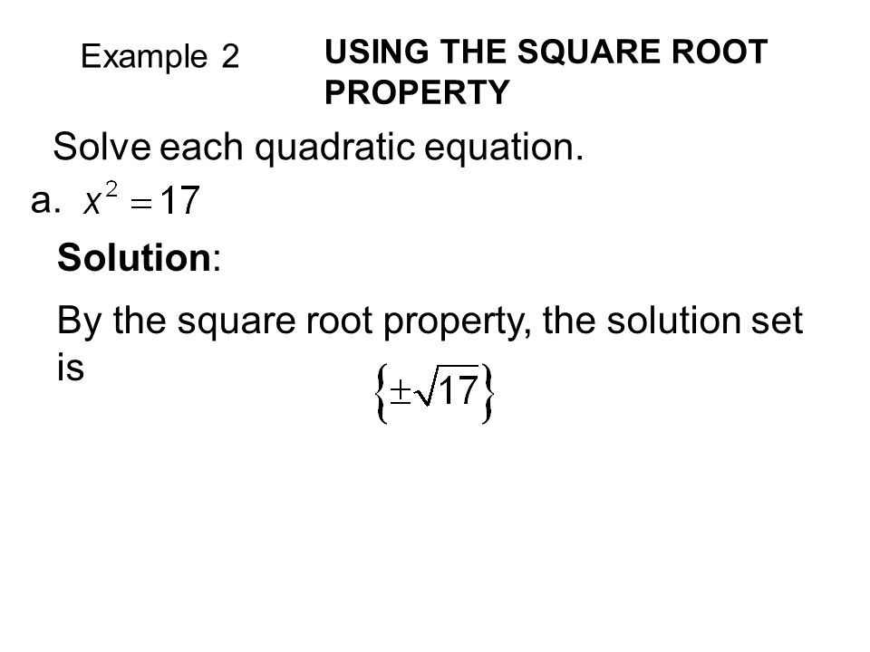 Example 2 USING THE SQUARE ROOT PROPERTY a.