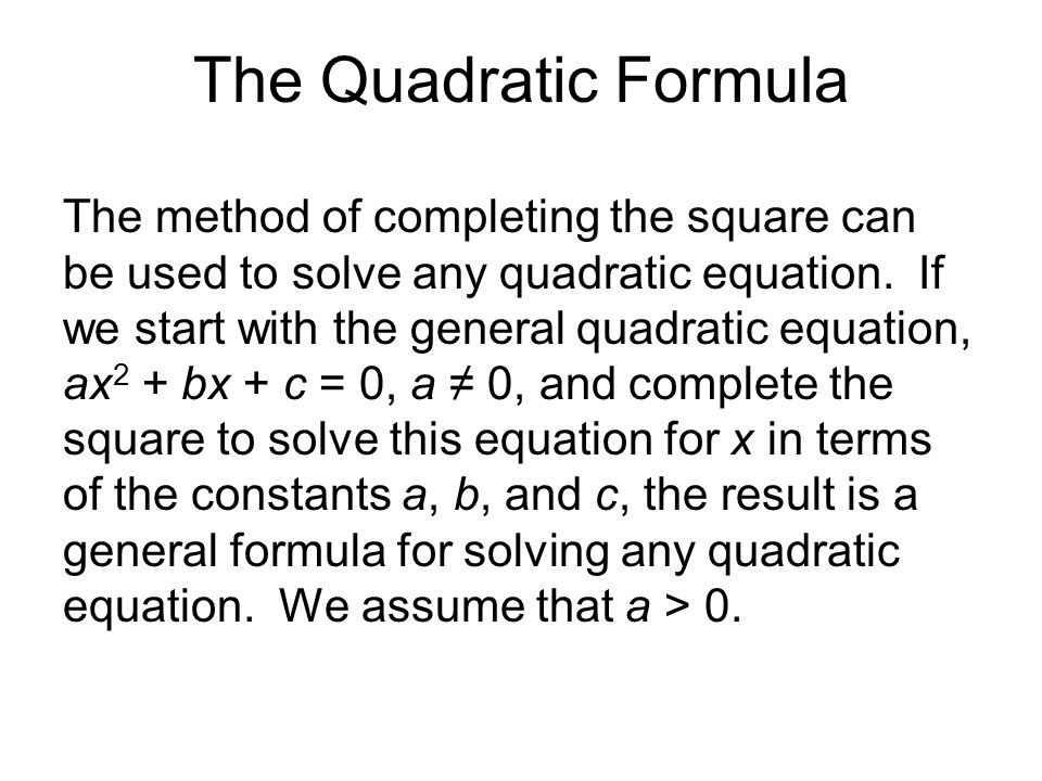 The Quadratic Formula The method of completing the square can be used to solve any quadratic equation.