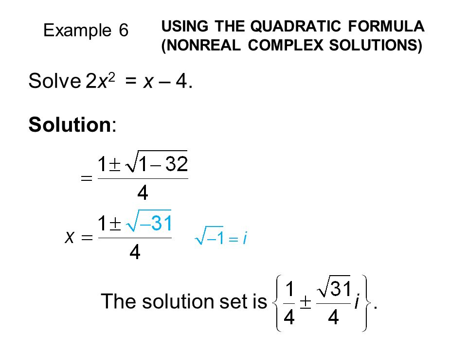 Example 6 USING THE QUADRATIC FORMULA (NONREAL COMPLEX SOLUTIONS) Solve 2x 2 = x – 4.