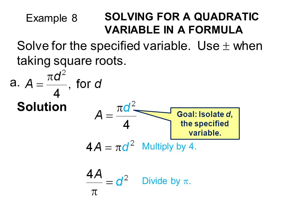 Example 8 SOLVING FOR A QUADRATIC VARIABLE IN A FORMULA Solve for the specified variable.