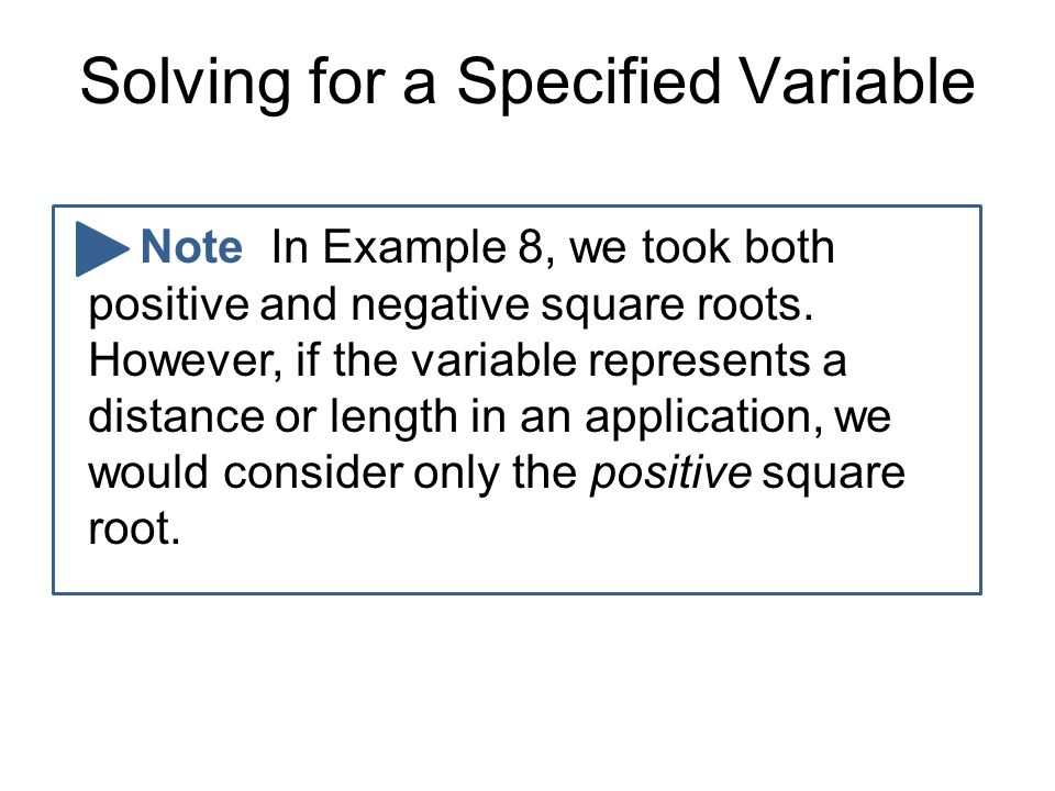 Solving for a Specified Variable Note In Example 8, we took both positive and negative square roots.