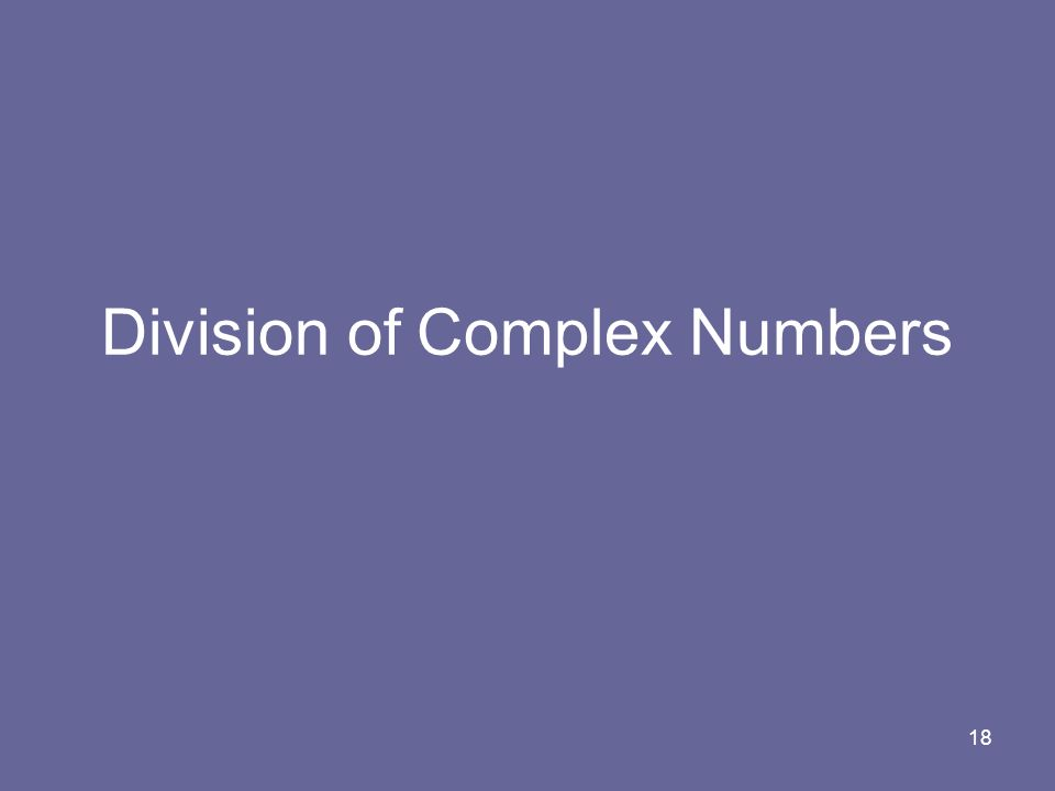 18 Division of Complex Numbers