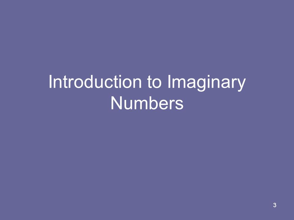 3 Introduction to Imaginary Numbers