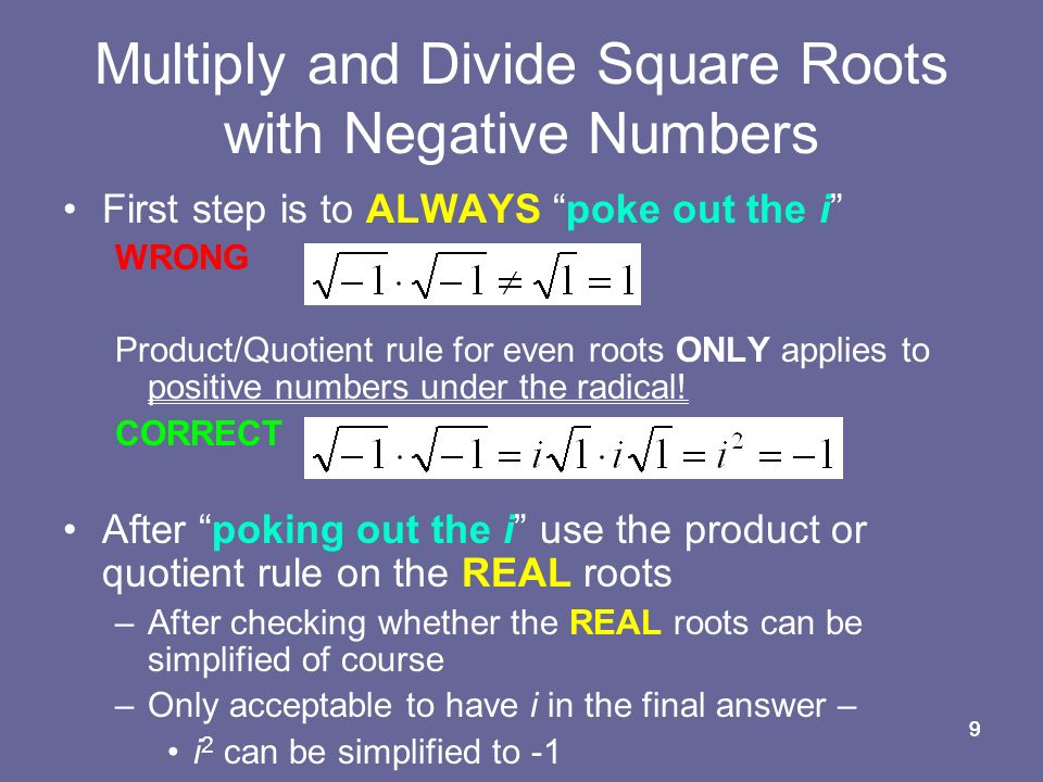 99 First step is to ALWAYS poke out the i WRONG Product/Quotient rule for even roots ONLY applies to positive numbers under the radical.