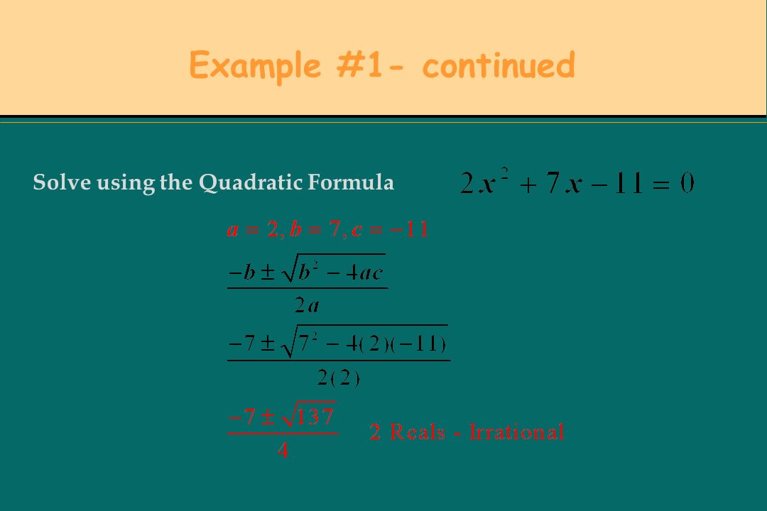 After centuries of work, mathematicians realized that as long as you know the coefficients, you can find the roots of the quadratic.