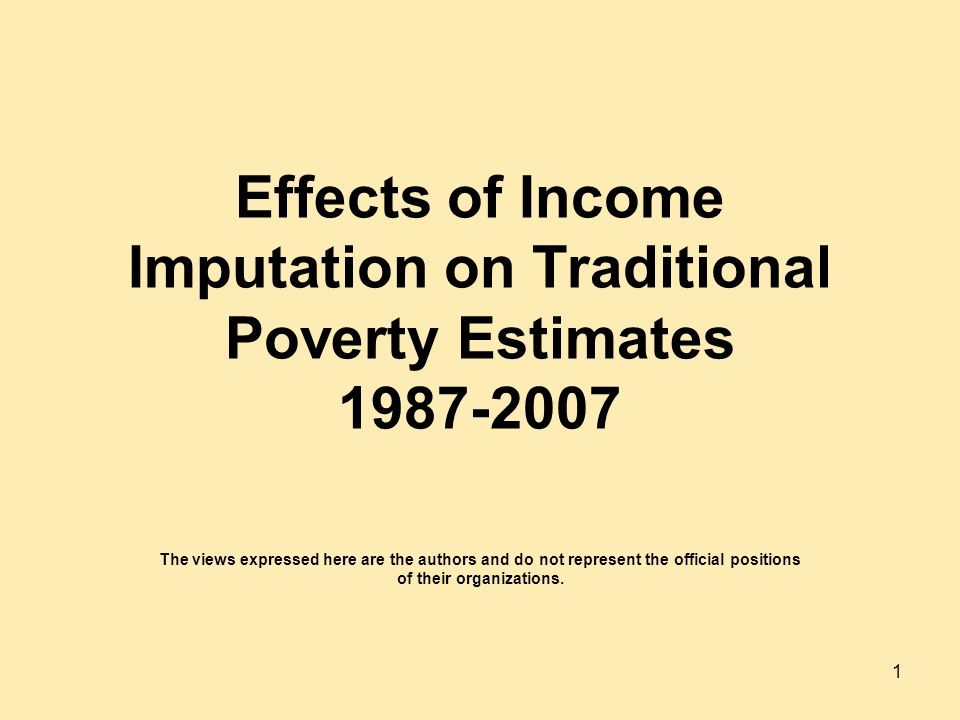 Effects of Income Imputation on Traditional Poverty Estimates The views expressed here are the authors and do not represent the official positions of their organizations.