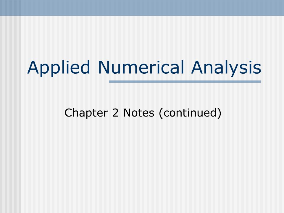 Applied Numerical Analysis Chapter 2 Notes (continued) - ppt