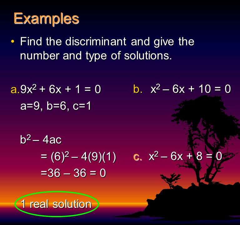 Discriminant: b 2 – 4ac The discriminant tells you how many solutions and what type you will haveThe discriminant tells you how many solutions and what type you will have If positive: 2 real solutions If negative: 2 imaginary solutions If zero: 1 real solution