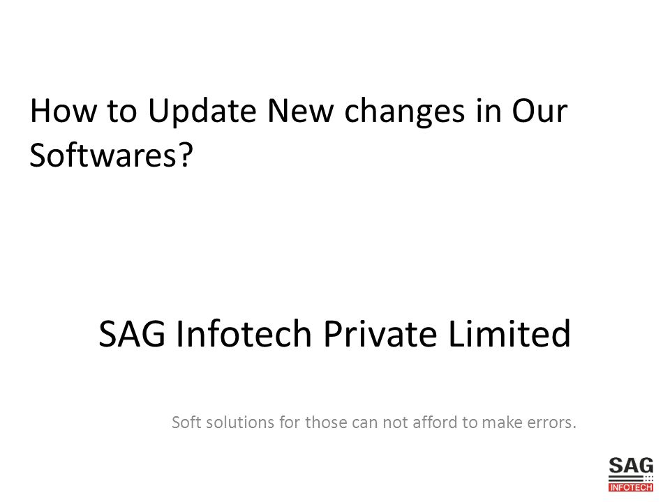 SAG Infotech Private Limited Soft solutions for those can not afford to make errors.