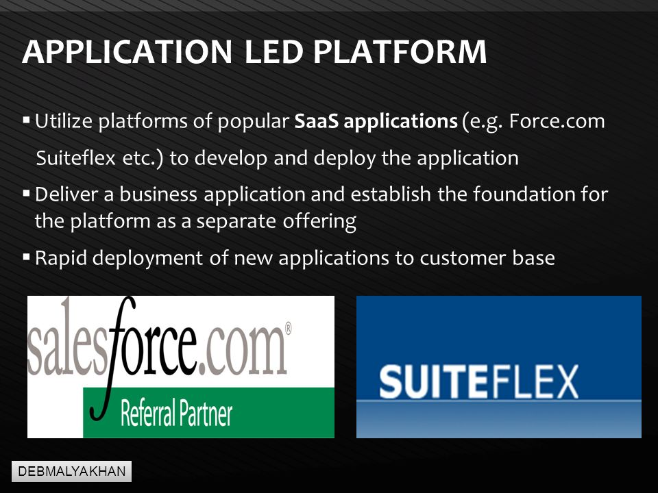 Page  9 APPLICATION LED PLATFORM  Utilize platforms of popular SaaS applications (e.g.
