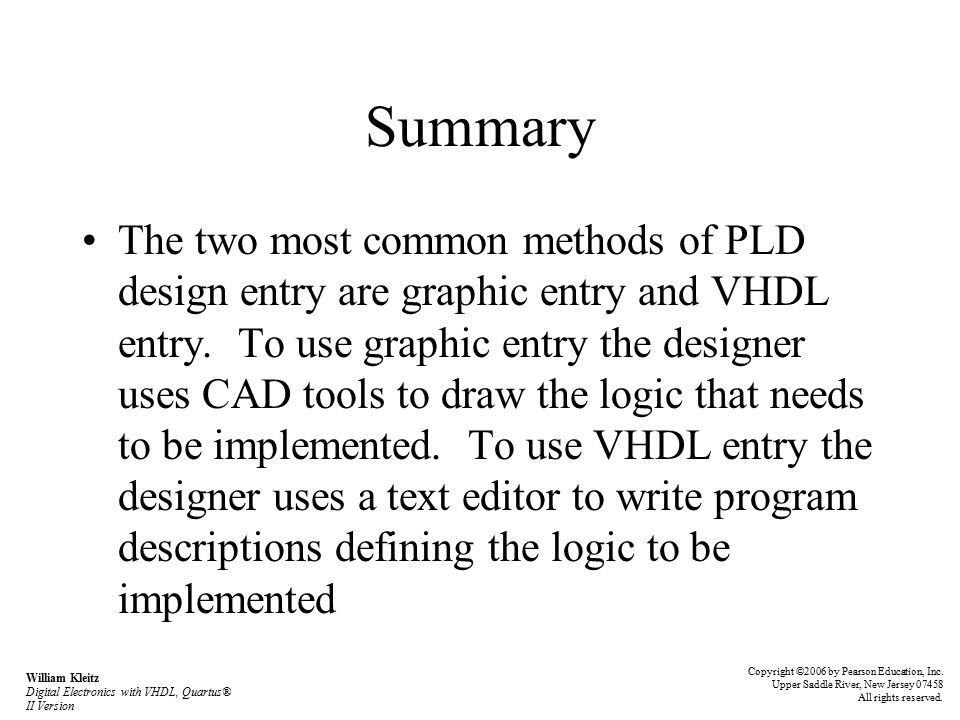 Summary The two most common methods of PLD design entry are graphic entry and VHDL entry.