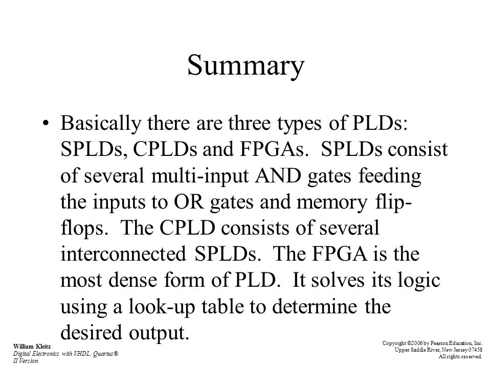 Summary Basically there are three types of PLDs: SPLDs, CPLDs and FPGAs.