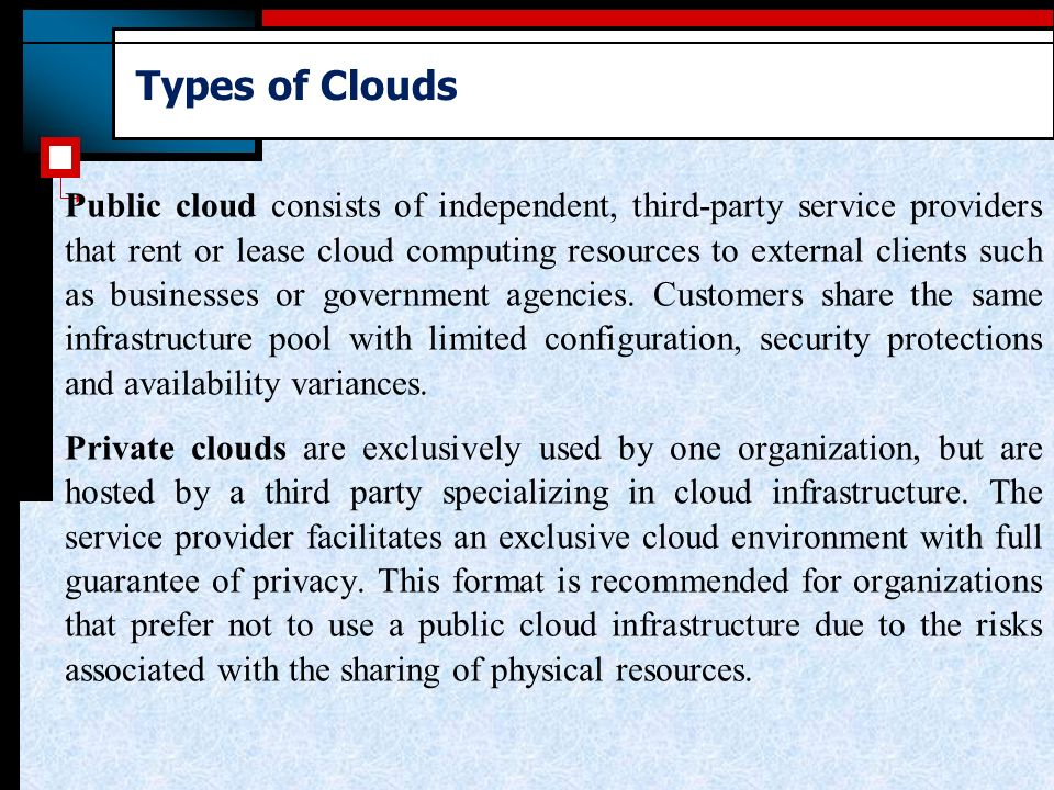 Public cloud consists of independent, third-party service providers that rent or lease cloud computing resources to external clients such as businesses or government agencies.