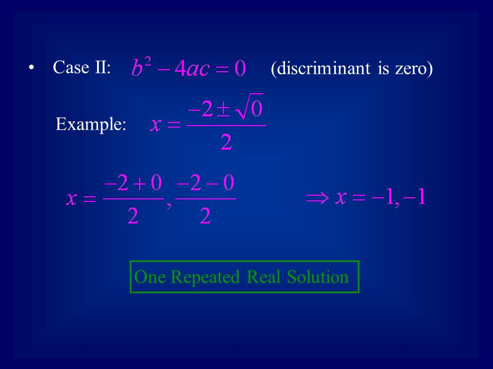 One Repeated Real Solution Case II: (discriminant is zero) Example: