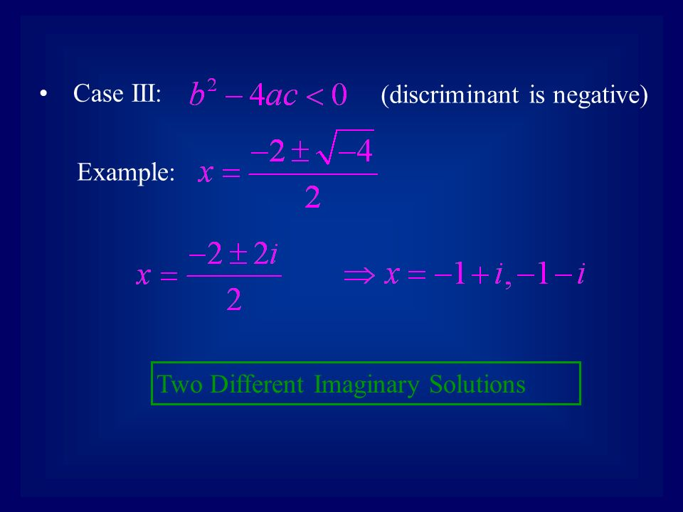 Two Different Imaginary Solutions Case III: (discriminant is negative) Example: