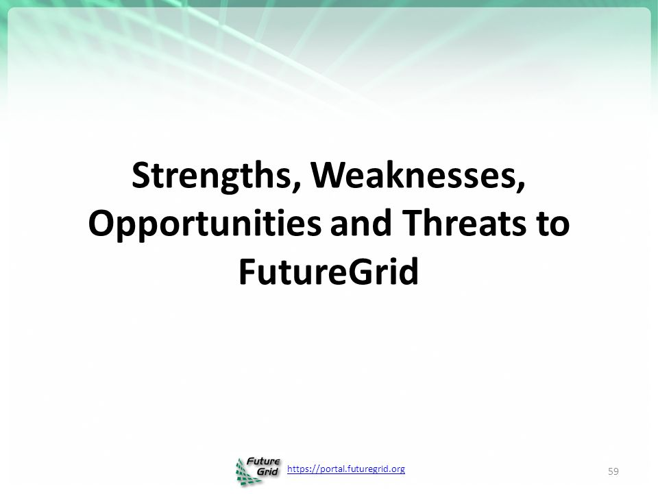 Strengths, Weaknesses, Opportunities and Threats to FutureGrid 59