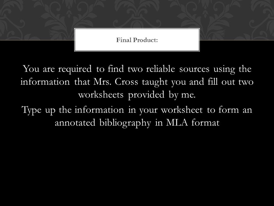 Final Product: You are required to find two reliable sources using the information that Mrs.