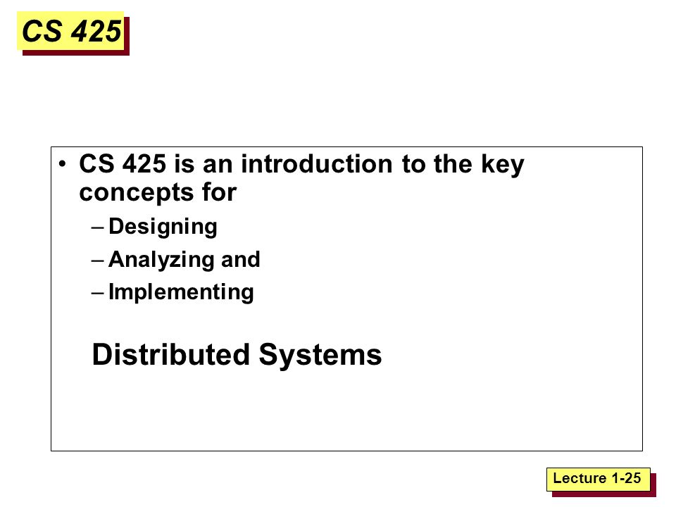 Lecture 1-1 Computer Science 425 Distributed Systems CS 425 / CSE