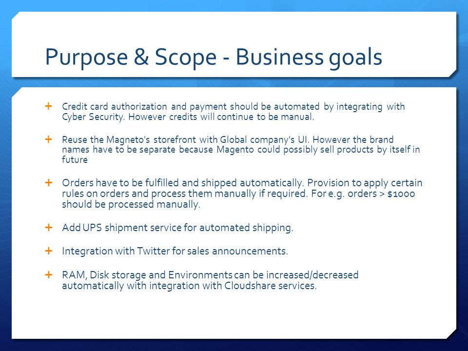 Purpose & Scope - Business goals  Credit card authorization and payment should be automated by integrating with Cyber Security.