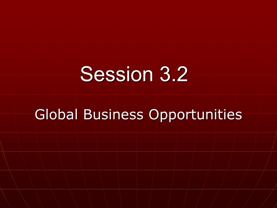 Session 3.2 Global Business Opportunities
