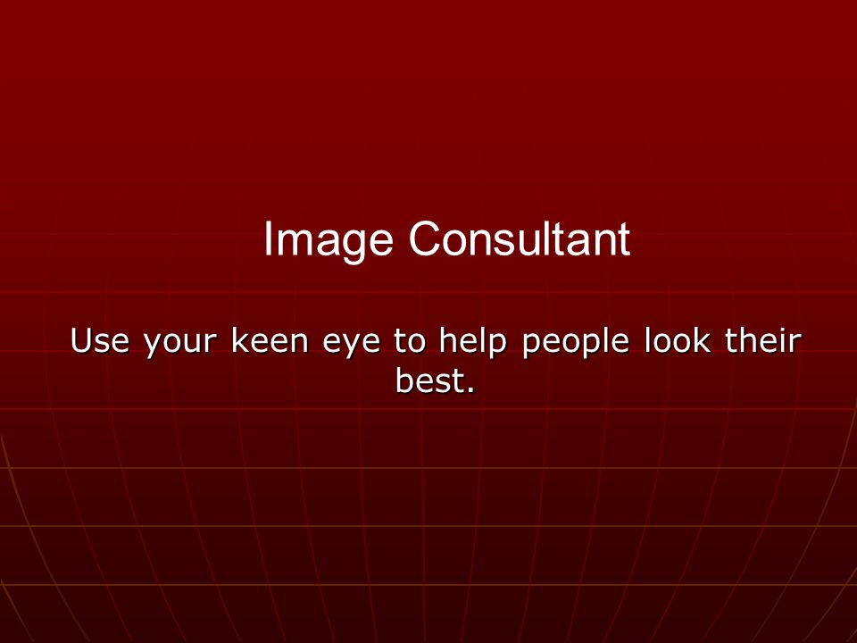 Use your keen eye to help people look their best. Image Consultant