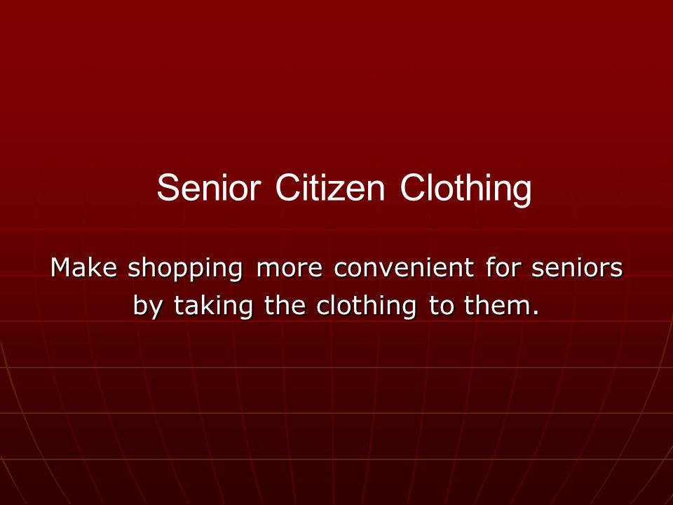 Make shopping more convenient for seniors by taking the clothing to them. Senior Citizen Clothing