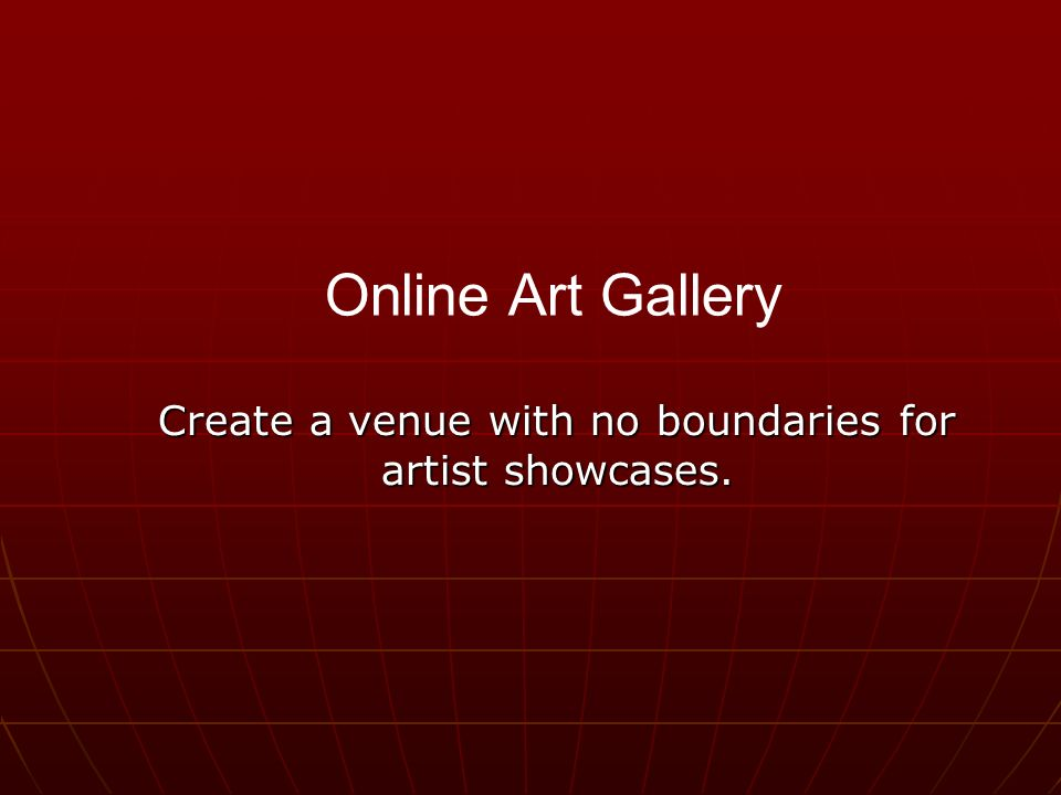 Create a venue with no boundaries for artist showcases. Online Art Gallery