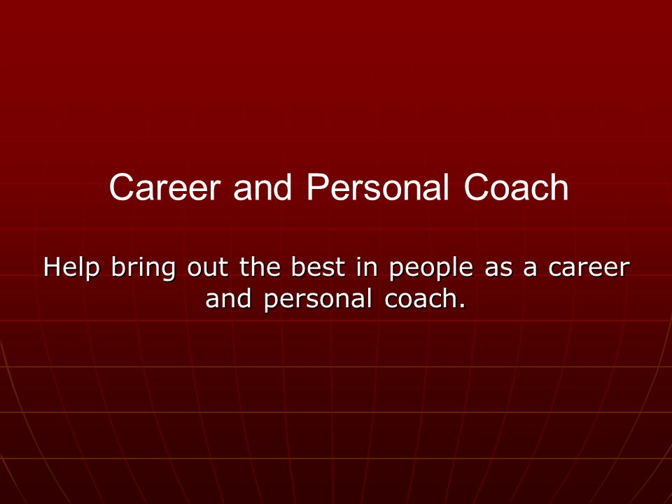Help bring out the best in people as a career and personal coach. Career and Personal Coach