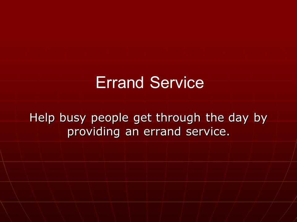 Help busy people get through the day by providing an errand service. Errand Service