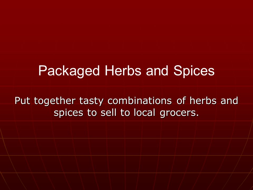 Put together tasty combinations of herbs and spices to sell to local grocers.