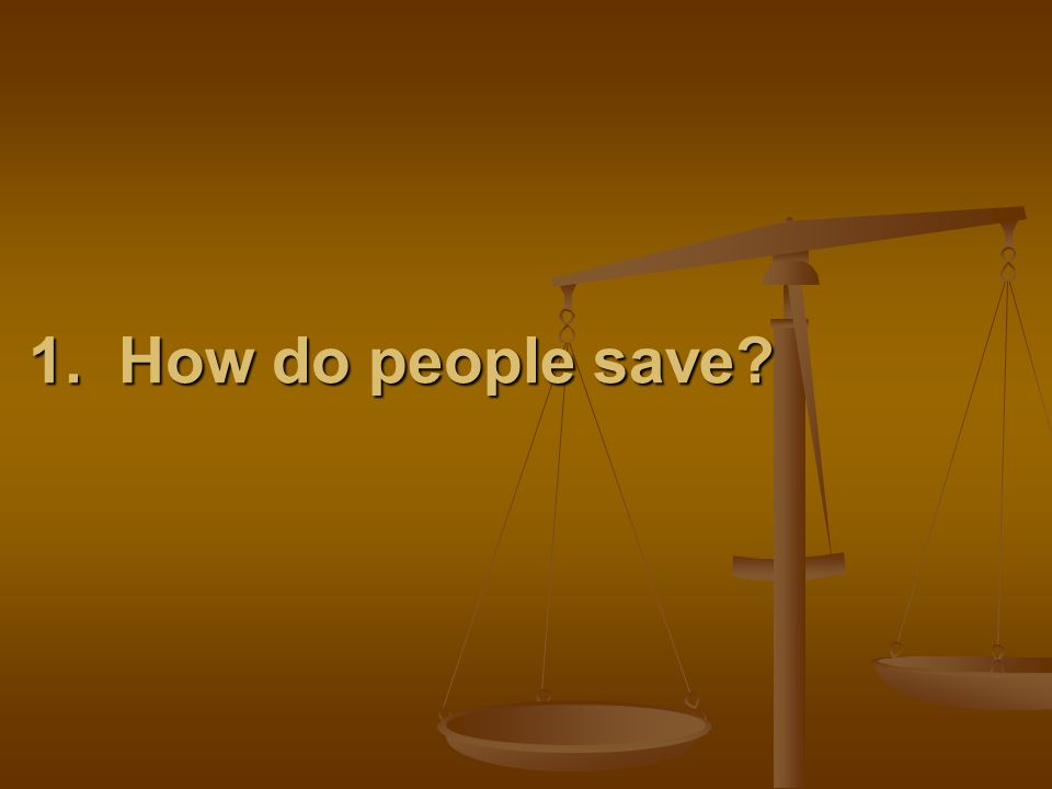 1. How do people save