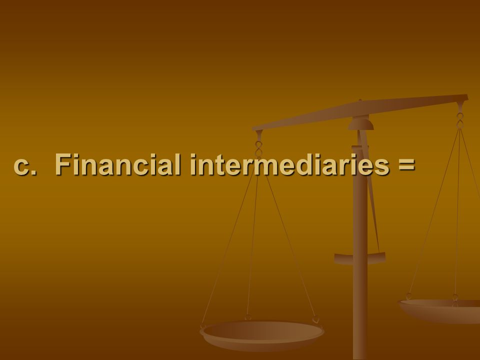 c. Financial intermediaries =
