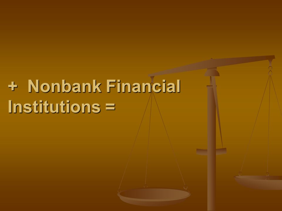 + Nonbank Financial Institutions =