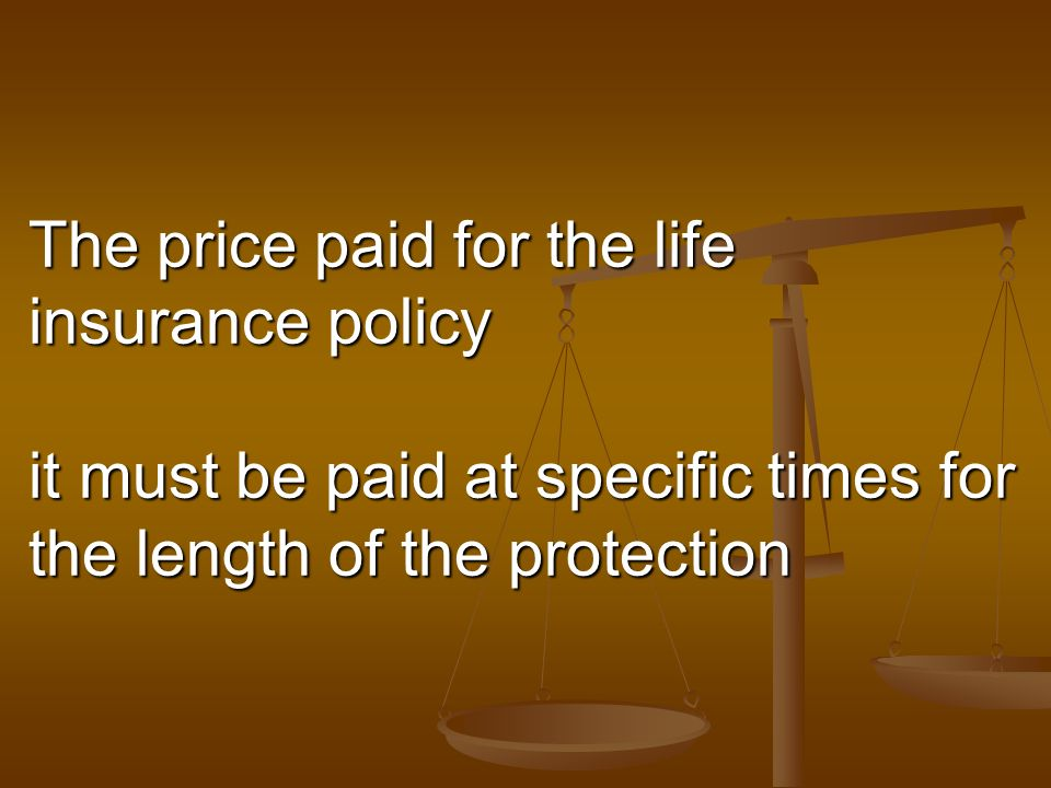 The price paid for the life insurance policy it must be paid at specific times for the length of the protection
