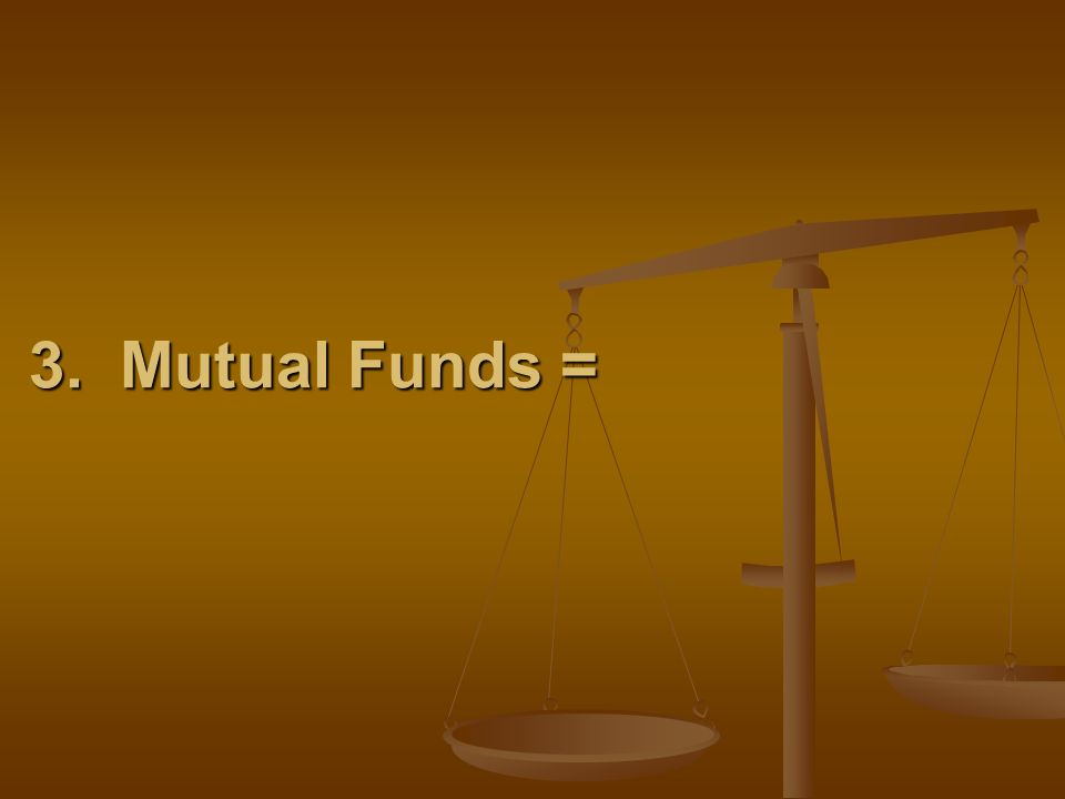 3. Mutual Funds =
