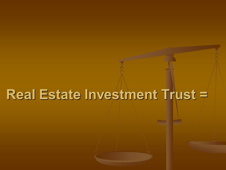 Real Estate Investment Trust =