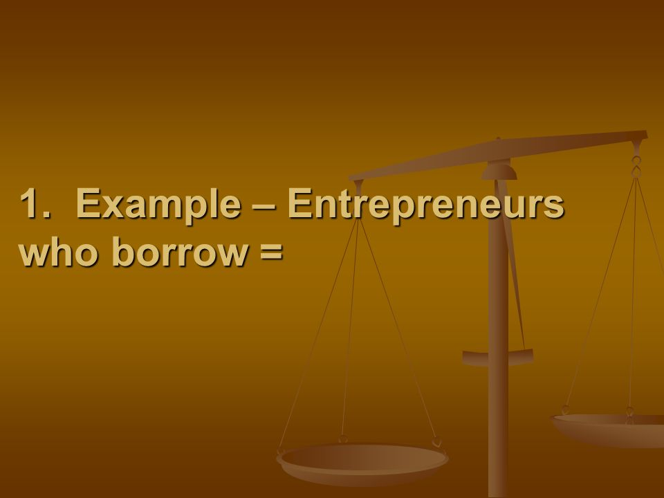 1. Example – Entrepreneurs who borrow =