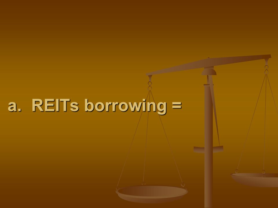 a. REITs borrowing =