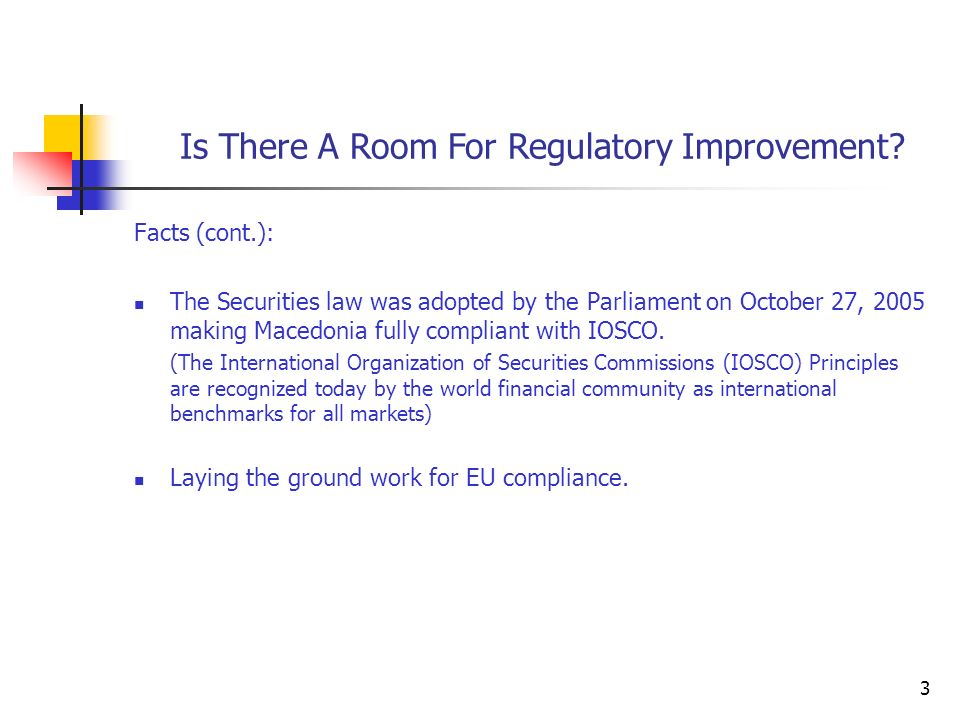3 Facts (cont.): The Securities law was adopted by the Parliament on October 27, 2005 making Macedonia fully compliant with IOSCO.