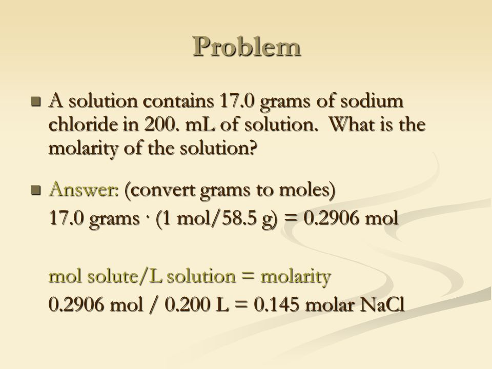 Problem A solution contains 17.0 grams of sodium chloride in 200.