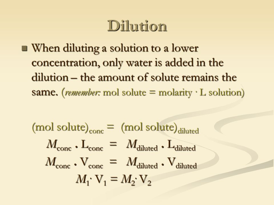 Dilution When diluting a solution to a lower concentration, only water is added in the dilution – the amount of solute remains the same.