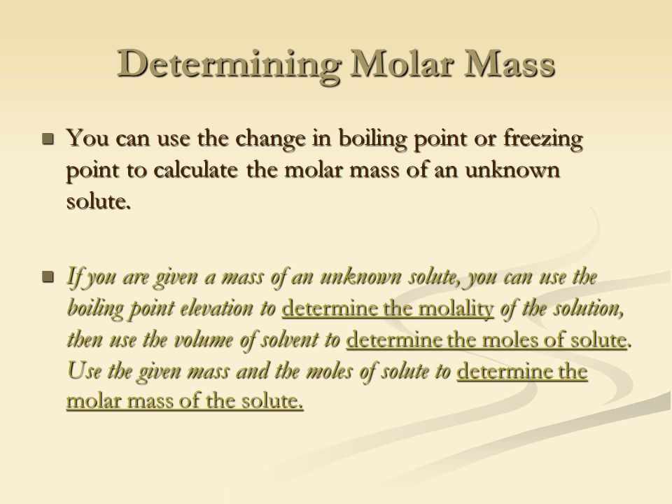 Determining Molar Mass You can use the change in boiling point or freezing point to calculate the molar mass of an unknown solute.