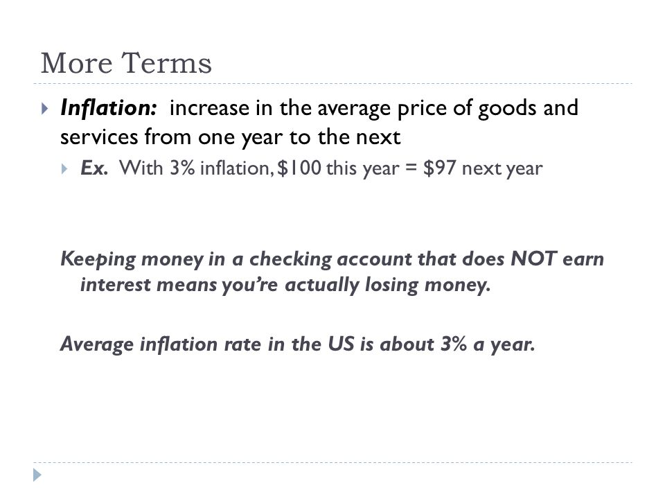 More Terms  Inflation: increase in the average price of goods and services from one year to the next  Ex.